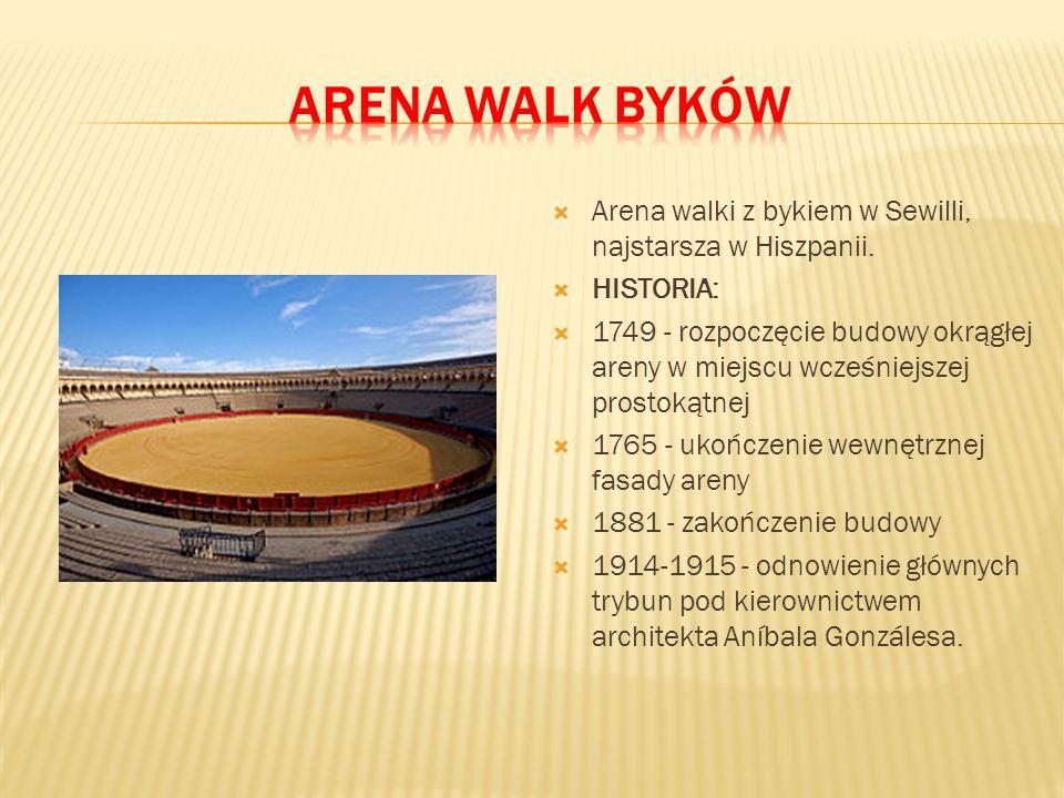  Arena walki z bykiem w Sewilli, najstarsza w Hiszpanii.  HISTORIA:  1749 - rozpoczęcie budowy okrągłej areny w miejscu wcześniejszej prostokątnej