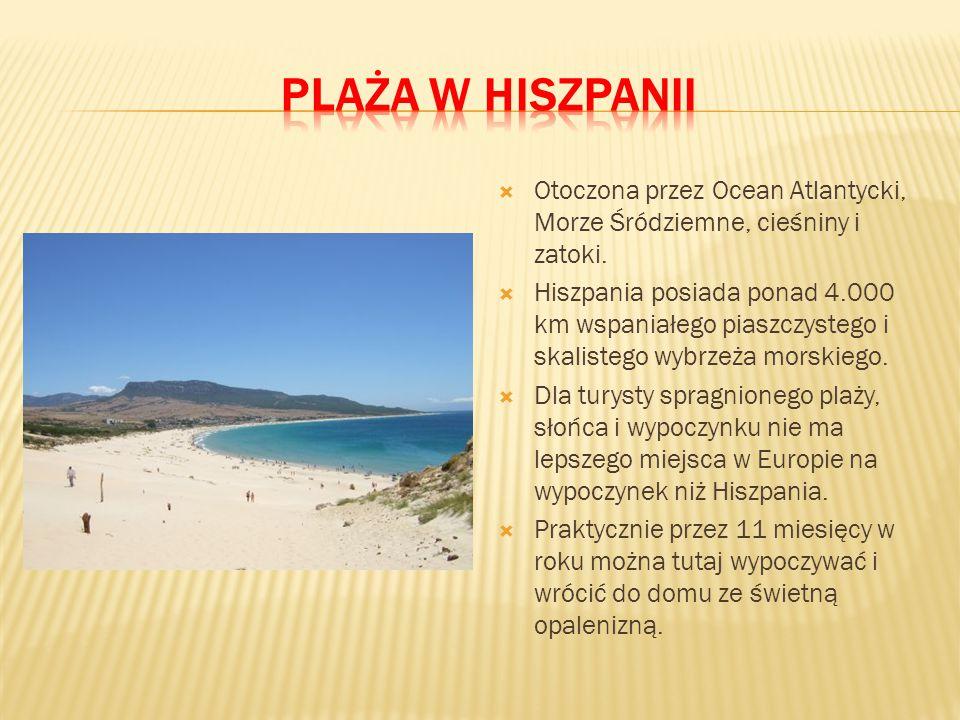  Otoczona przez Ocean Atlantycki, Morze Śródziemne, cieśniny i zatoki.  Hiszpania posiada ponad 4.000 km wspaniałego piaszczystego i skalistego wybr