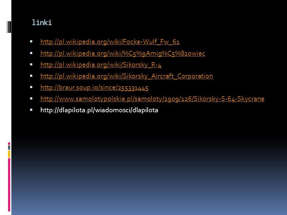 linki  http://pl.wikipedia.org/wiki/Focke-Wulf_Fw_61 http://pl.wikipedia.org/wiki/Focke-Wulf_Fw_61  http://pl.wikipedia.org/wiki/%C5%9Amig%C5%82owie