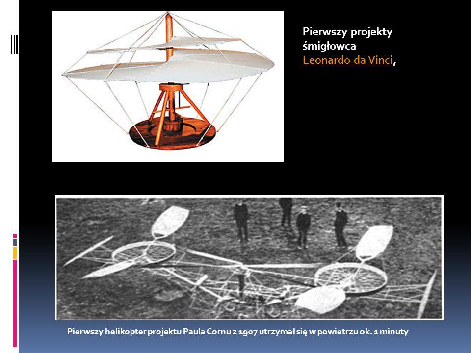 Pierwszy helikopter projektu Paula Cornu z 1907 utrzymał się w powietrzu ok. 1 minuty Pierwszy projekty śmigłowca Leonardo da VinciLeonardo da Vinci,