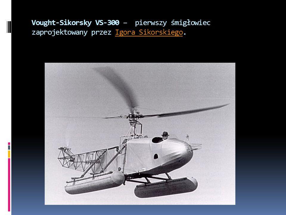Vought-Sikorsky VS-300 – pierwszy śmigłowiec zaprojektowany przez Igora Sikorskiego.Igora Sikorskiego