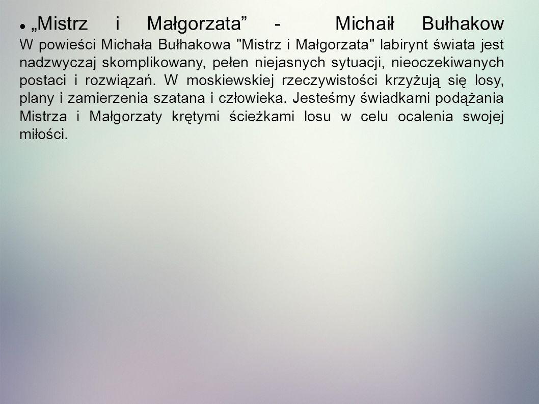 """""""Mistrz i Małgorzata - Michaił Bułhakow W powieści Michała Bułhakowa Mistrz i Małgorzata labirynt świata jest nadzwyczaj skomplikowany, pełen niejasnych sytuacji, nieoczekiwanych postaci i rozwiązań."""