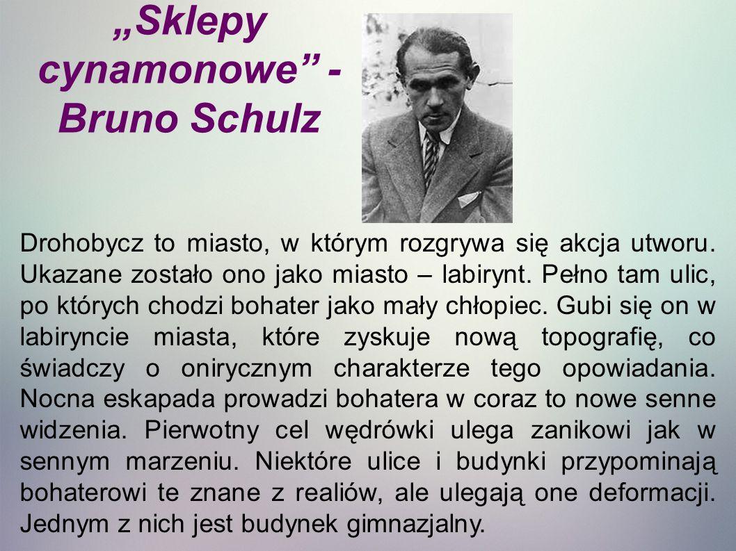 """""""Sklepy cynamonowe - Bruno Schulz Drohobycz to miasto, w którym rozgrywa się akcja utworu."""