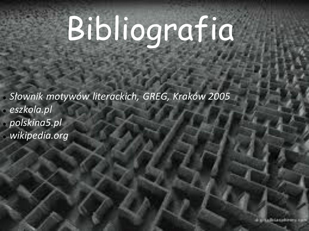 Słownik motywów literackich, GREG, Kraków 2005 eszkola.pl polskina5.pl wikipedia.org Bibliografia