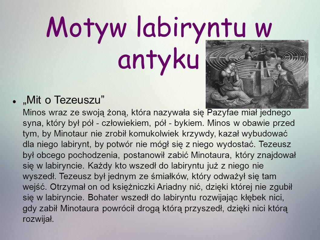 """Motyw labiryntu w antyku """"Mit o Tezeuszu Minos wraz ze swoją żoną, która nazywała się Pazyfae miał jednego syna, który był pół - człowiekiem, pół - bykiem."""