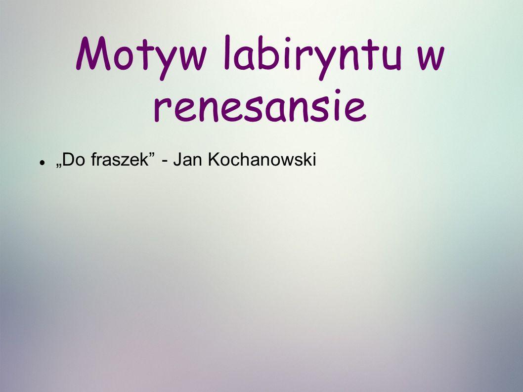 """Motyw labiryntu w renesansie """"Do fraszek - Jan Kochanowski"""