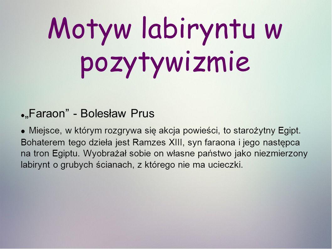 """Motyw labiryntu w pozytywizmie """"Faraon - Bolesław Prus Miejsce, w którym rozgrywa się akcja powieści, to starożytny Egipt."""