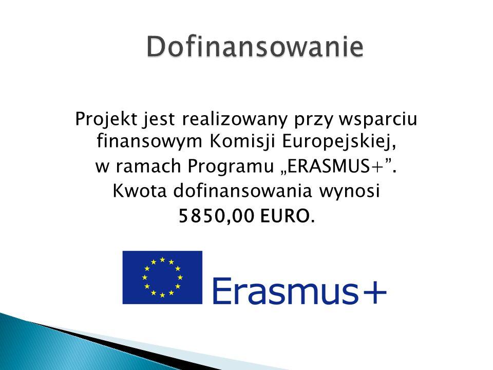 """Projekt jest realizowany przy wsparciu finansowym Komisji Europejskiej, w ramach Programu """"ERASMUS+"""". Kwota dofinansowania wynosi 5850,00 EURO."""