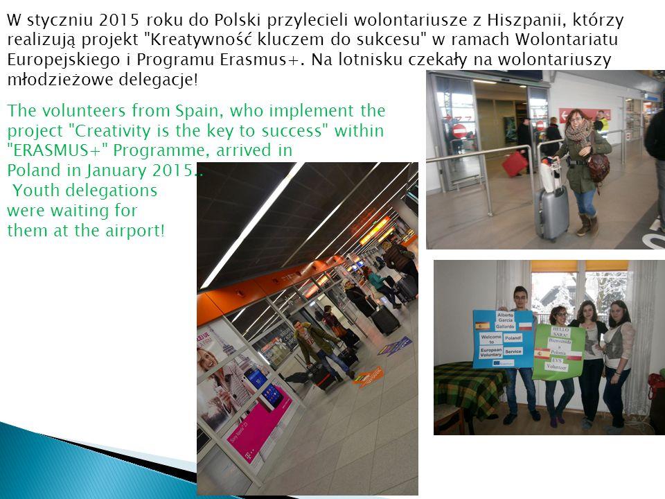 W styczniu 2015 roku do Polski przylecieli wolontariusze z Hiszpanii, którzy realizują projekt Kreatywność kluczem do sukcesu w ramach Wolontariatu Europejskiego i Programu Erasmus+.