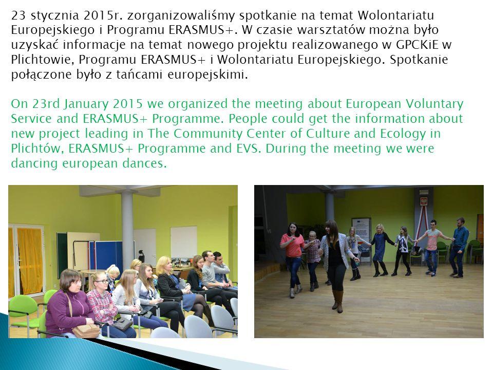 23 stycznia 2015r. zorganizowaliśmy spotkanie na temat Wolontariatu Europejskiego i Programu ERASMUS+. W czasie warsztatów można było uzyskać informac