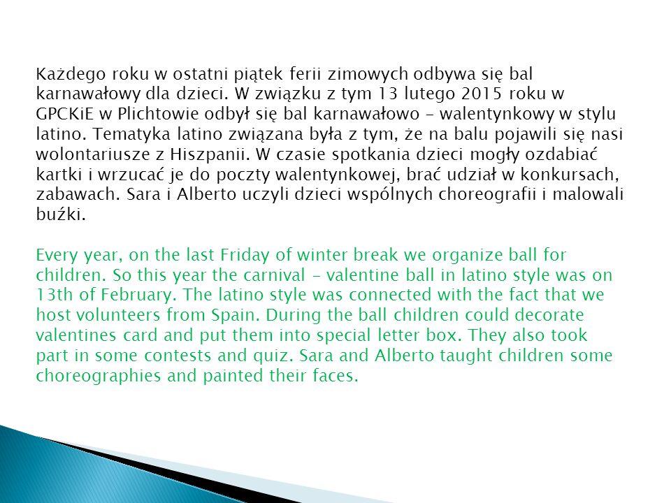 Każdego roku w ostatni piątek ferii zimowych odbywa się bal karnawałowy dla dzieci. W związku z tym 13 lutego 2015 roku w GPCKiE w Plichtowie odbył si