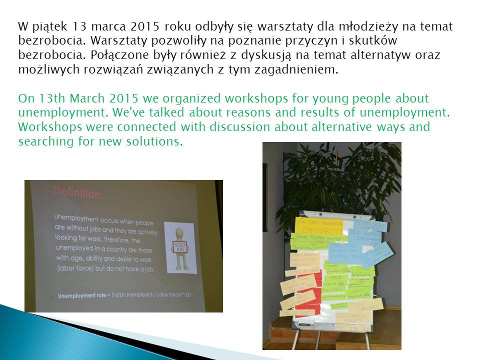 W piątek 13 marca 2015 roku odbyły się warsztaty dla młodzieży na temat bezrobocia. Warsztaty pozwoliły na poznanie przyczyn i skutków bezrobocia. Poł