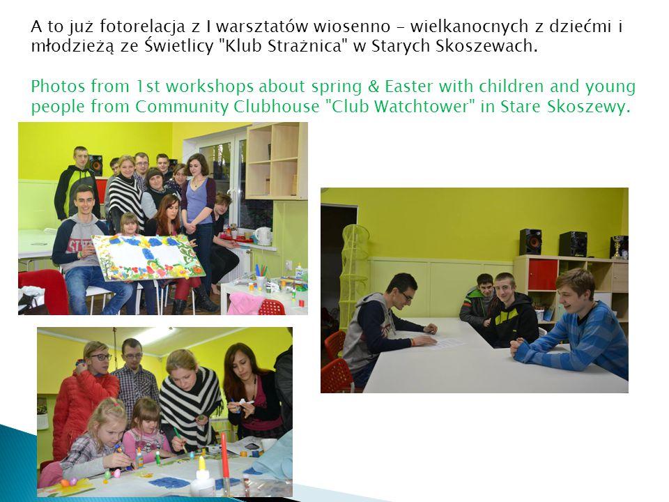 A to już fotorelacja z I warsztatów wiosenno - wielkanocnych z dziećmi i młodzieżą ze Świetlicy Klub Strażnica w Starych Skoszewach.