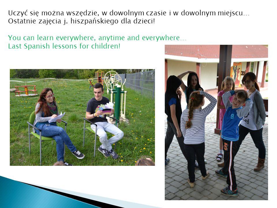 Uczyć się można wszędzie, w dowolnym czasie i w dowolnym miejscu… Ostatnie zajęcia j. hiszpańskiego dla dzieci! You can learn everywhere, anytime and