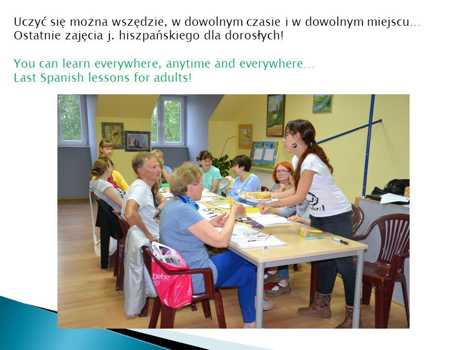 Uczyć się można wszędzie, w dowolnym czasie i w dowolnym miejscu… Ostatnie zajęcia j. hiszpańskiego dla dorosłych! You can learn everywhere, anytime a