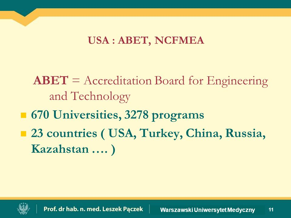 USA : ABET, NCFMEA ABET = Accreditation Board for Engineering and Technology 670 Universities, 3278 programs 23 countries ( USA, Turkey, China, Russia