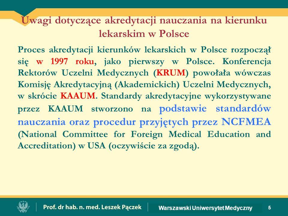 Uwagi dotyczące akredytacji nauczania na kierunku lekarskim w Polsce Proces akredytacji kierunków lekarskich w Polsce rozpoczął się w 1997 roku, jako pierwszy w Polsce.