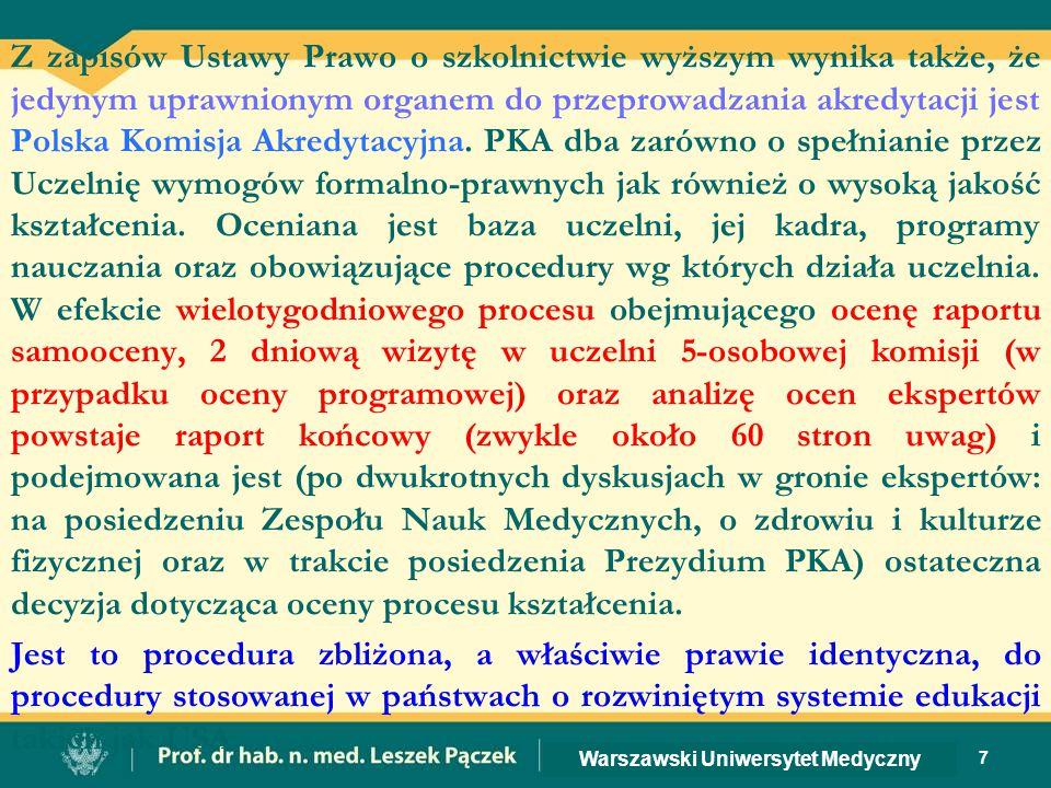 Z zapisów Ustawy Prawo o szkolnictwie wyższym wynika także, że jedynym uprawnionym organem do przeprowadzania akredytacji jest Polska Komisja Akredytacyjna.