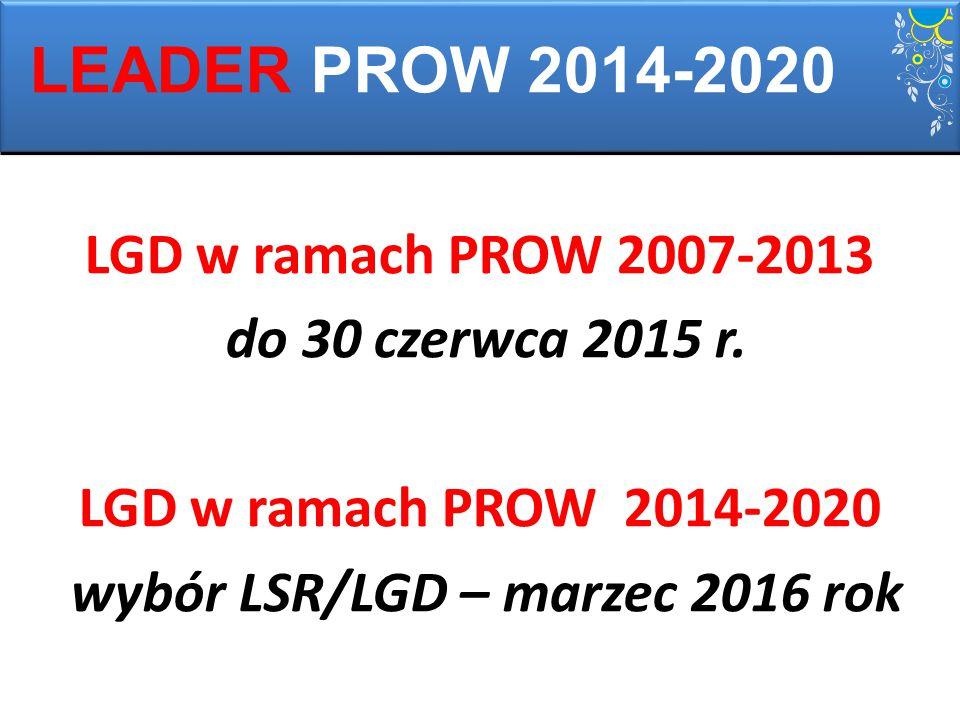 LGD w ramach PROW 2007-2013 do 30 czerwca 2015 r. LGD w ramach PROW 2014-2020 wybór LSR/LGD – marzec 2016 rok LEADER PROW 2014-2020