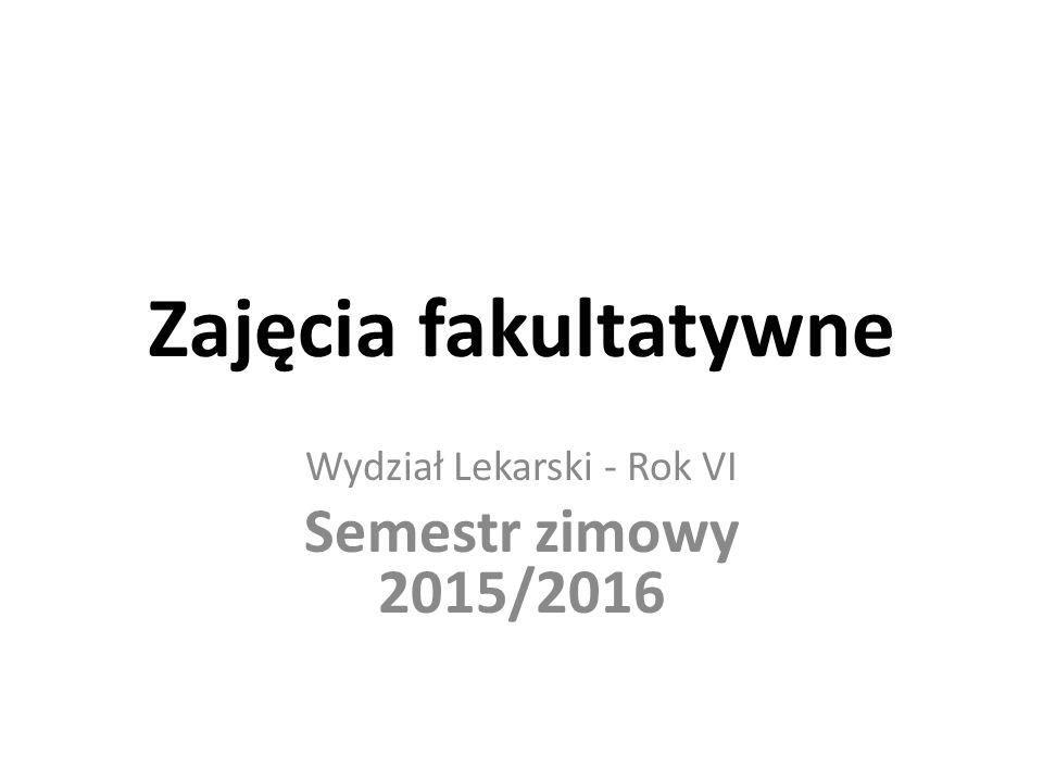 Zajęcia fakultatywne Wydział Lekarski - Rok VI Semestr zimowy 2015/2016