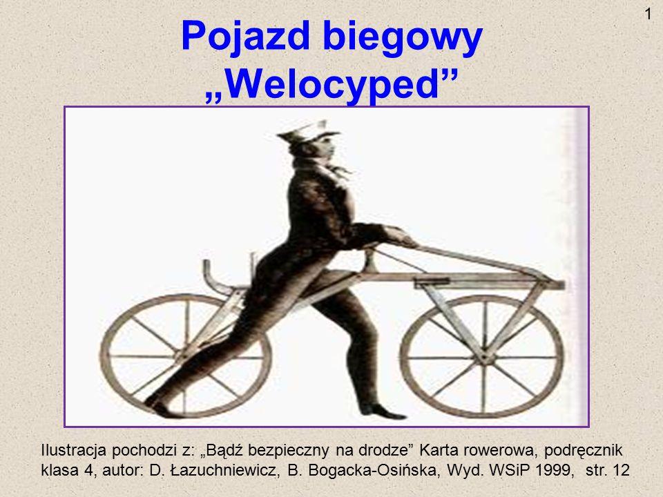 """Pojazd biegowy """"Welocyped"""" Ilustracja pochodzi z: """"Bądź bezpieczny na drodze"""" Karta rowerowa, podręcznik klasa 4, autor: D. Łazuchniewicz, B. Bogacka-"""