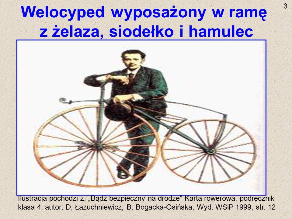 """Welocyped wyposażony w ramę z żelaza, siodełko i hamulec Ilustracja pochodzi z: """"Bądź bezpieczny na drodze"""" Karta rowerowa, podręcznik klasa 4, autor:"""