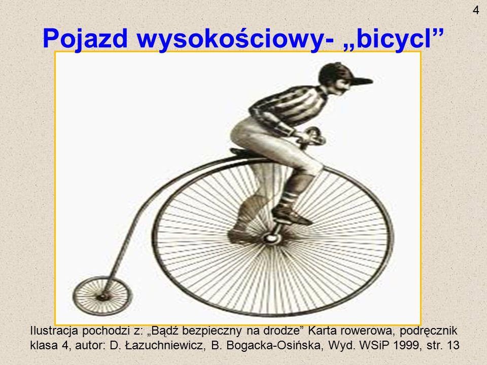 """Pojazd wysokościowy- """"bicycl"""" Ilustracja pochodzi z: """"Bądź bezpieczny na drodze"""" Karta rowerowa, podręcznik klasa 4, autor: D. Łazuchniewicz, B. Bogac"""