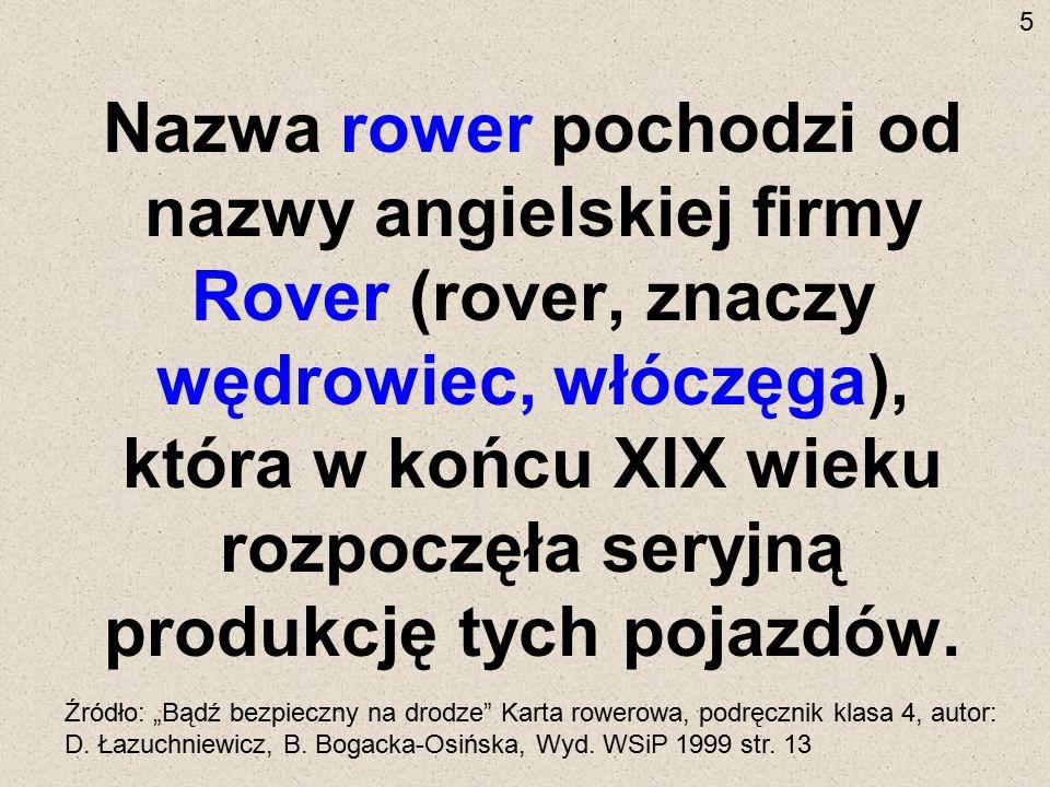 Nazwa rower pochodzi od nazwy angielskiej firmy Rover (rover, znaczy wędrowiec, włóczęga), która w końcu XIX wieku rozpoczęła seryjną produkcję tych p