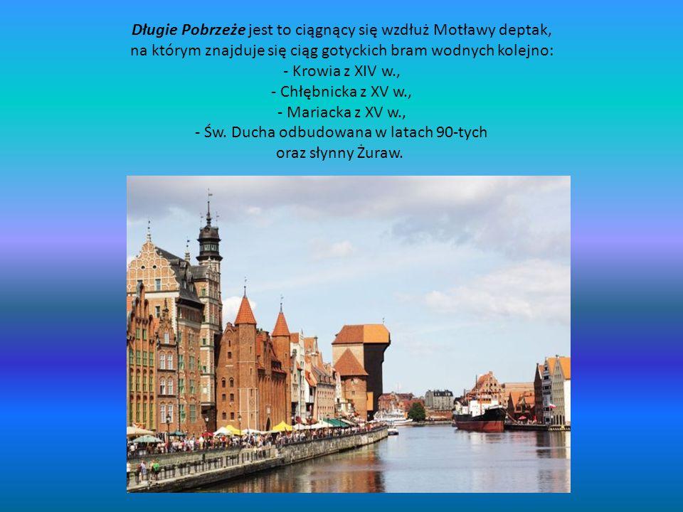 Długie Pobrzeże jest to ciągnący się wzdłuż Motławy deptak, na którym znajduje się ciąg gotyckich bram wodnych kolejno: - Krowia z XIV w., - Chłębnick