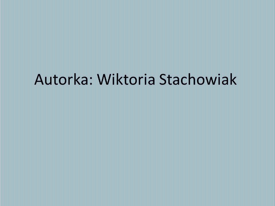 Autorka: Wiktoria Stachowiak