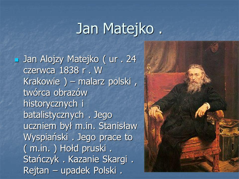 Jan Matejko. Jan Alojzy Matejko ( ur. 24 czerwca 1838 r. W Krakowie ) – malarz polski, twórca obrazów historycznych i batalistycznych. Jego uczniem by