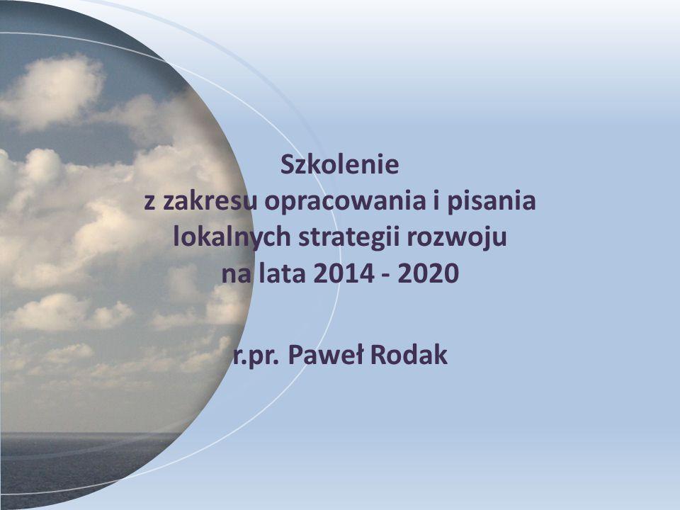 Szkolenie z zakresu opracowania i pisania lokalnych strategii rozwoju na lata 2014 - 2020 r.pr. Paweł Rodak