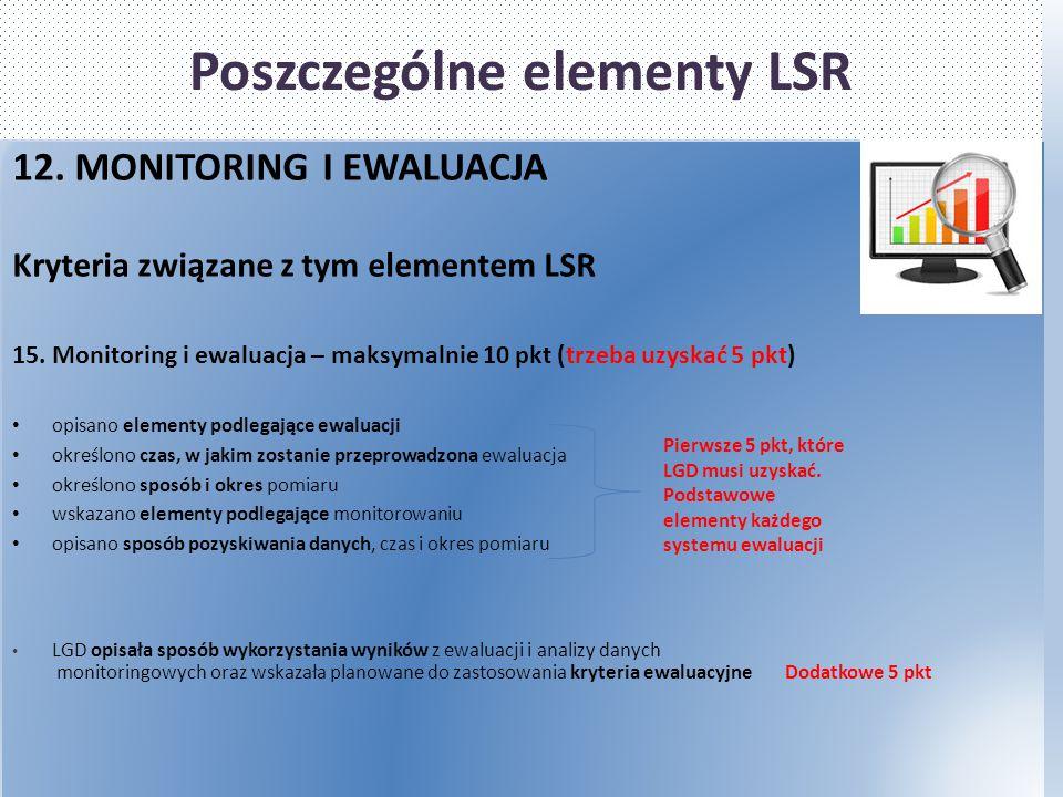 Poszczególne elementy LSR 12. MONITORING I EWALUACJA Kryteria związane z tym elementem LSR 15. Monitoring i ewaluacja – maksymalnie 10 pkt (trzeba uzy