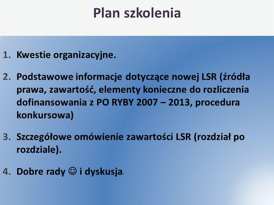 Plan szkolenia 1.Kwestie organizacyjne. 2.Podstawowe informacje dotyczące nowej LSR (źródła prawa, zawartość, elementy konieczne do rozliczenia dofina
