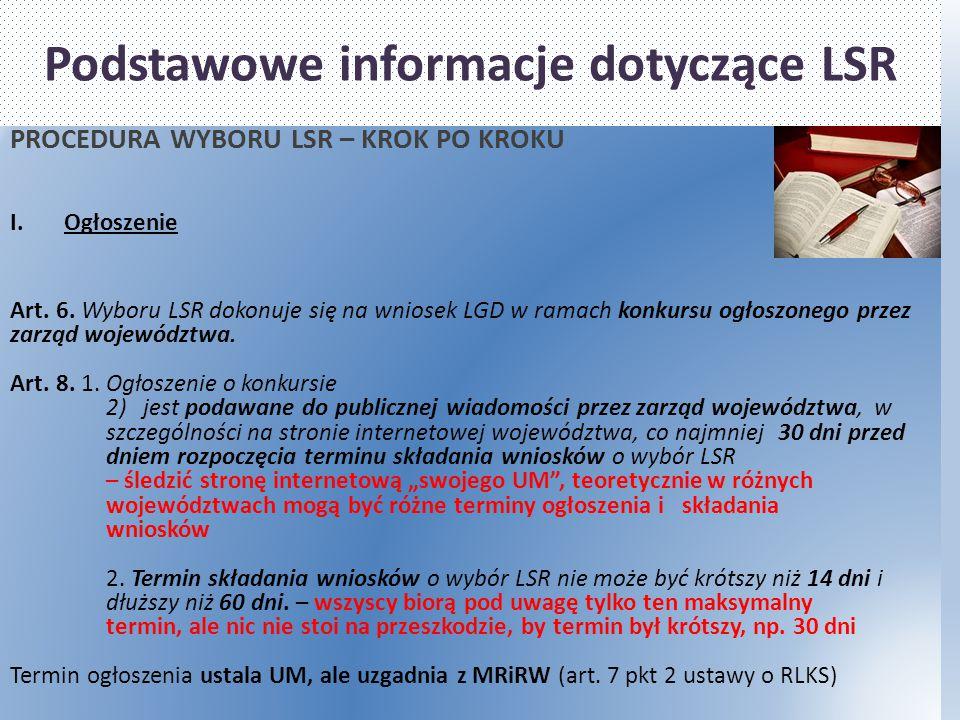 Podstawowe informacje dotyczące LSR PROCEDURA WYBORU LSR – KROK PO KROKU I.Ogłoszenie Art. 6. Wyboru LSR dokonuje się na wniosek LGD w ramach konkursu