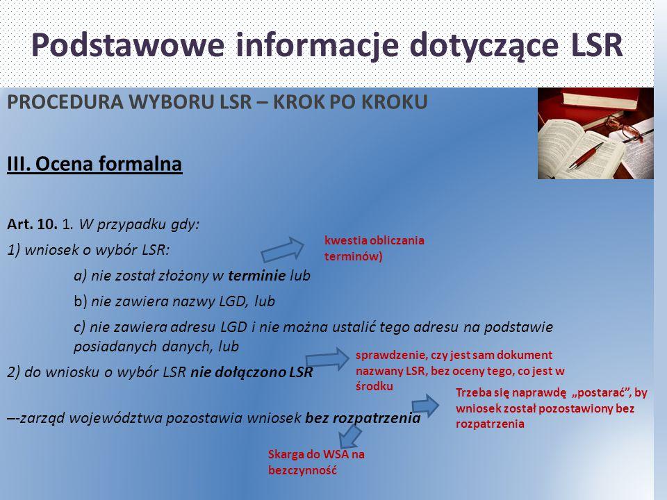 Podstawowe informacje dotyczące LSR PROCEDURA WYBORU LSR – KROK PO KROKU III. Ocena formalna Art. 10. 1. W przypadku gdy: 1) wniosek o wybór LSR: a) n