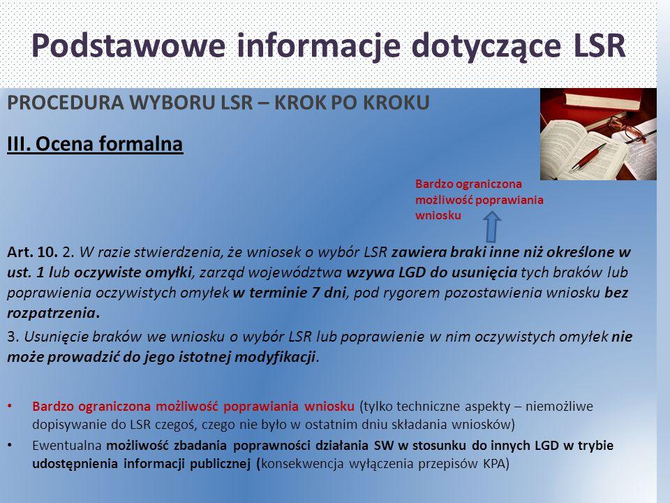 Podstawowe informacje dotyczące LSR PROCEDURA WYBORU LSR – KROK PO KROKU III. Ocena formalna Art. 10. 2. W razie stwierdzenia, że wniosek o wybór LSR