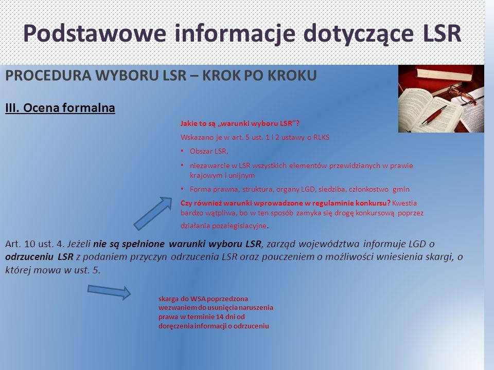 Podstawowe informacje dotyczące LSR PROCEDURA WYBORU LSR – KROK PO KROKU III. Ocena formalna Art. 10 ust. 4. Jeżeli nie są spełnione warunki wyboru LS