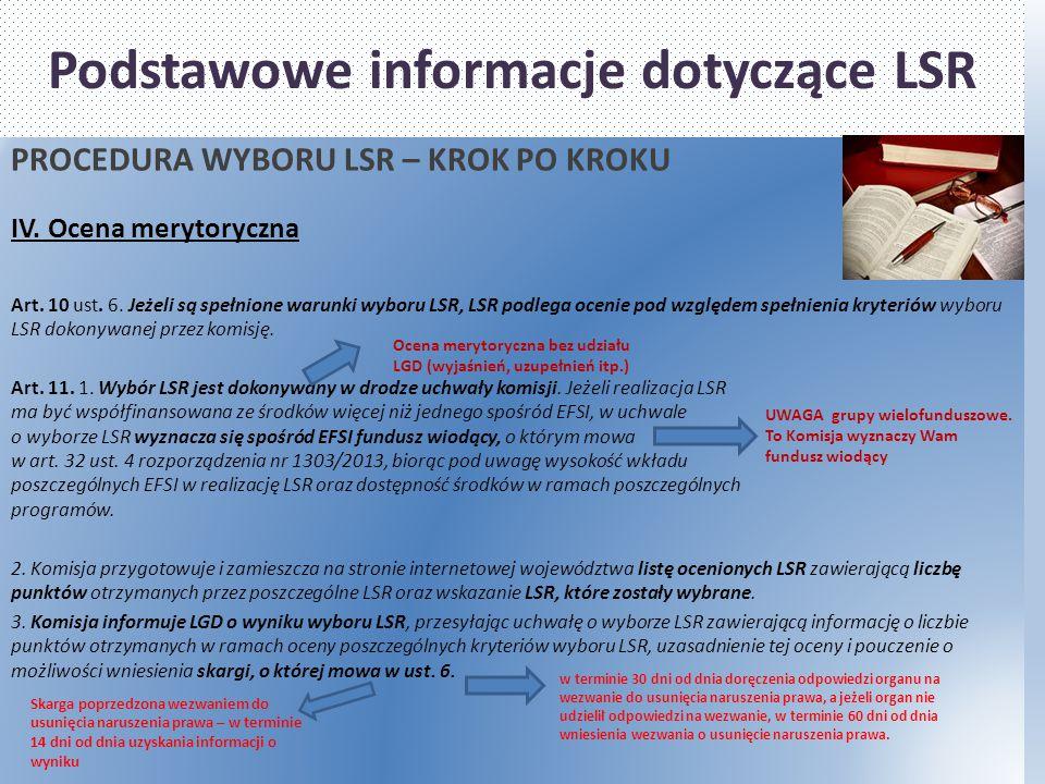 Podstawowe informacje dotyczące LSR PROCEDURA WYBORU LSR – KROK PO KROKU IV. Ocena merytoryczna Art. 10 ust. 6. Jeżeli są spełnione warunki wyboru LSR
