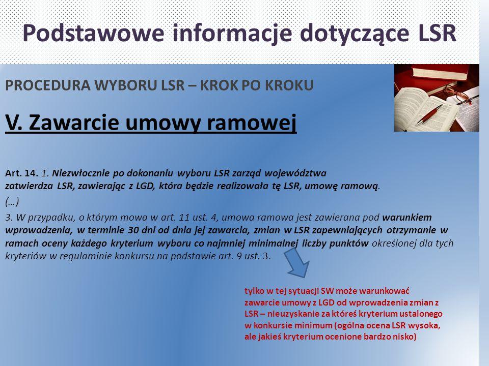 Podstawowe informacje dotyczące LSR PROCEDURA WYBORU LSR – KROK PO KROKU V. Zawarcie umowy ramowej Art. 14. 1. Niezwłocznie po dokonaniu wyboru LSR za