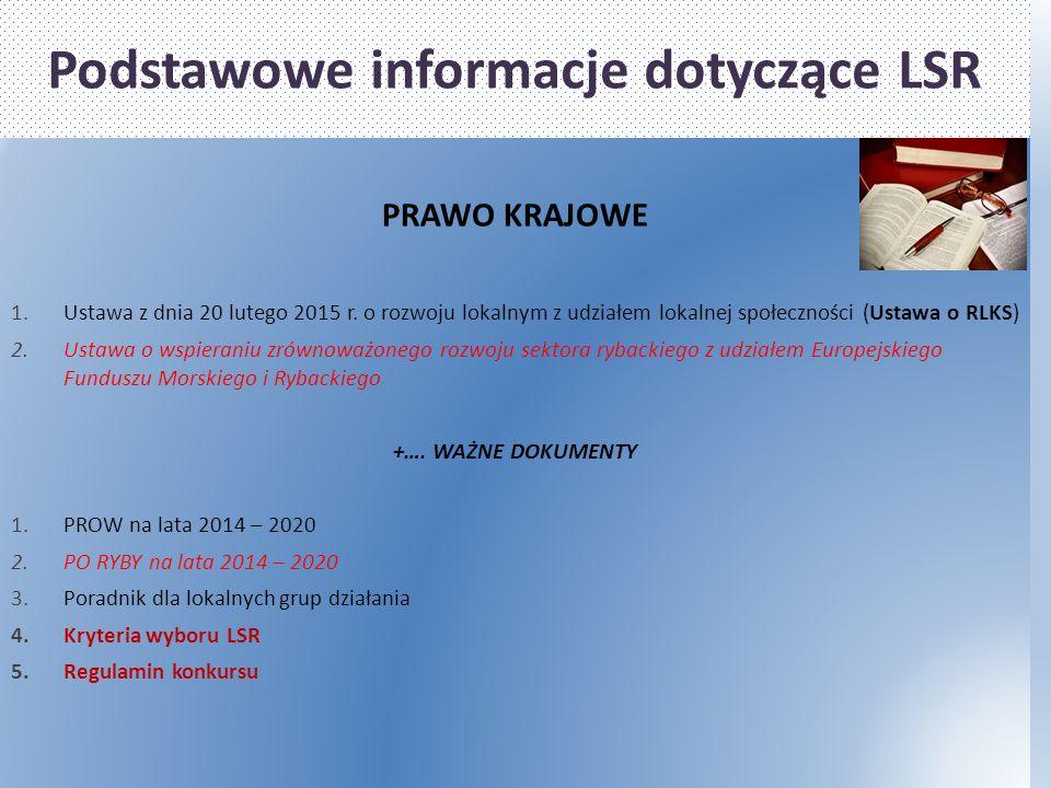 Podstawowe informacje dotyczące LSR PRAWO KRAJOWE 1.Ustawa z dnia 20 lutego 2015 r. o rozwoju lokalnym z udziałem lokalnej społeczności (Ustawa o RLKS