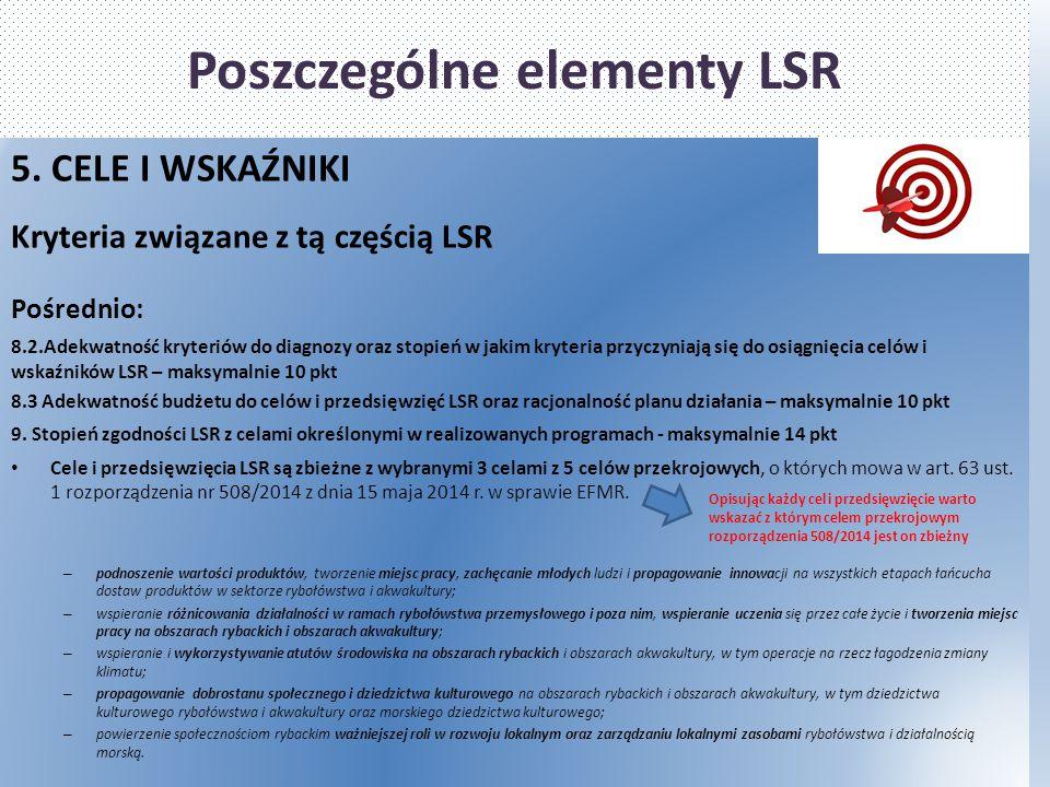 Poszczególne elementy LSR 5. CELE I WSKAŹNIKI Kryteria związane z tą częścią LSR Pośrednio: 8.2.Adekwatność kryteriów do diagnozy oraz stopień w jakim