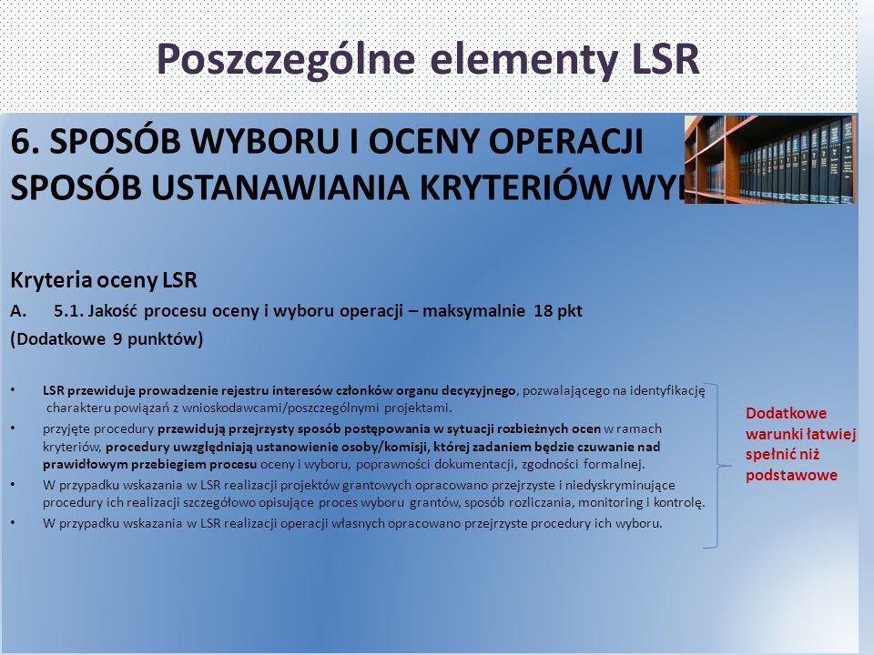 Poszczególne elementy LSR 6. SPOSÓB WYBORU I OCENY OPERACJI SPOSÓB USTANAWIANIA KRYTERIÓW WYBORU Kryteria oceny LSR A.5.1. Jakość procesu oceny i wybo