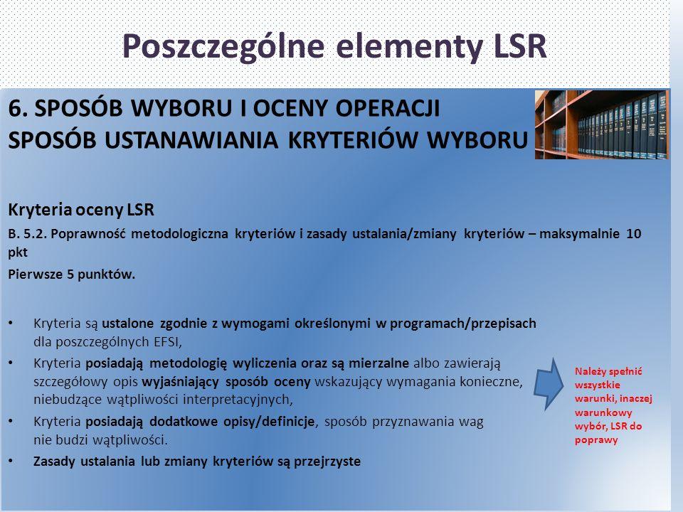 Poszczególne elementy LSR 6. SPOSÓB WYBORU I OCENY OPERACJI SPOSÓB USTANAWIANIA KRYTERIÓW WYBORU Kryteria oceny LSR B. 5.2. Poprawność metodologiczna