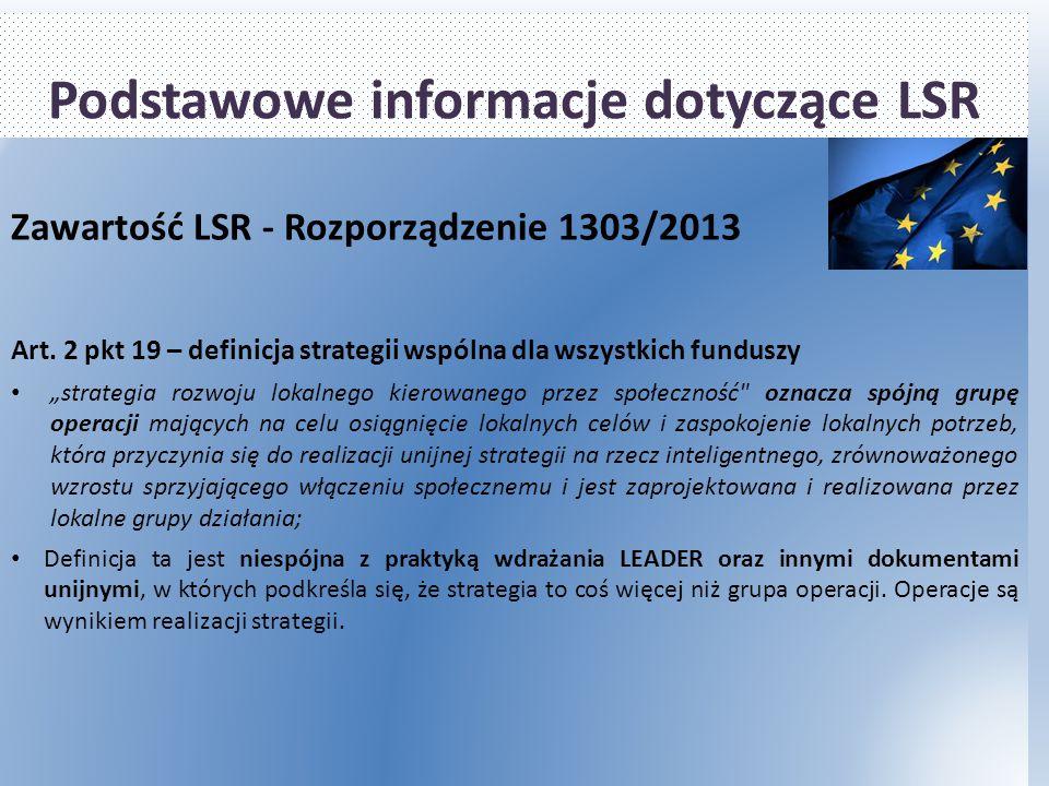 """Podstawowe informacje dotyczące LSR Zawartość LSR - Rozporządzenie 1303/2013 Art. 2 pkt 19 – definicja strategii wspólna dla wszystkich funduszy """"stra"""