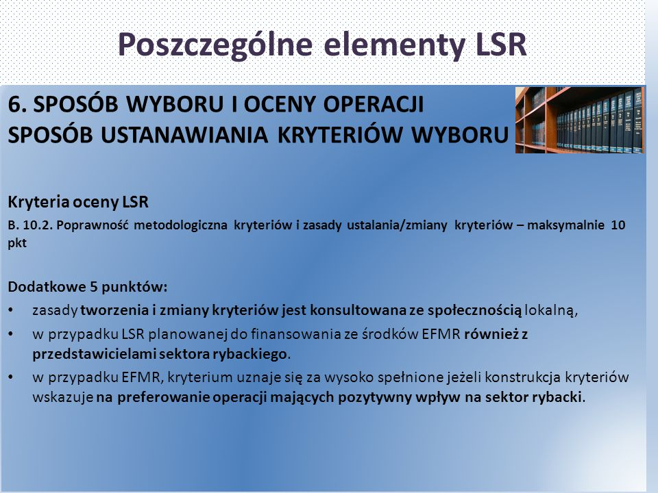 Poszczególne elementy LSR 6. SPOSÓB WYBORU I OCENY OPERACJI SPOSÓB USTANAWIANIA KRYTERIÓW WYBORU Kryteria oceny LSR B. 10.2. Poprawność metodologiczna