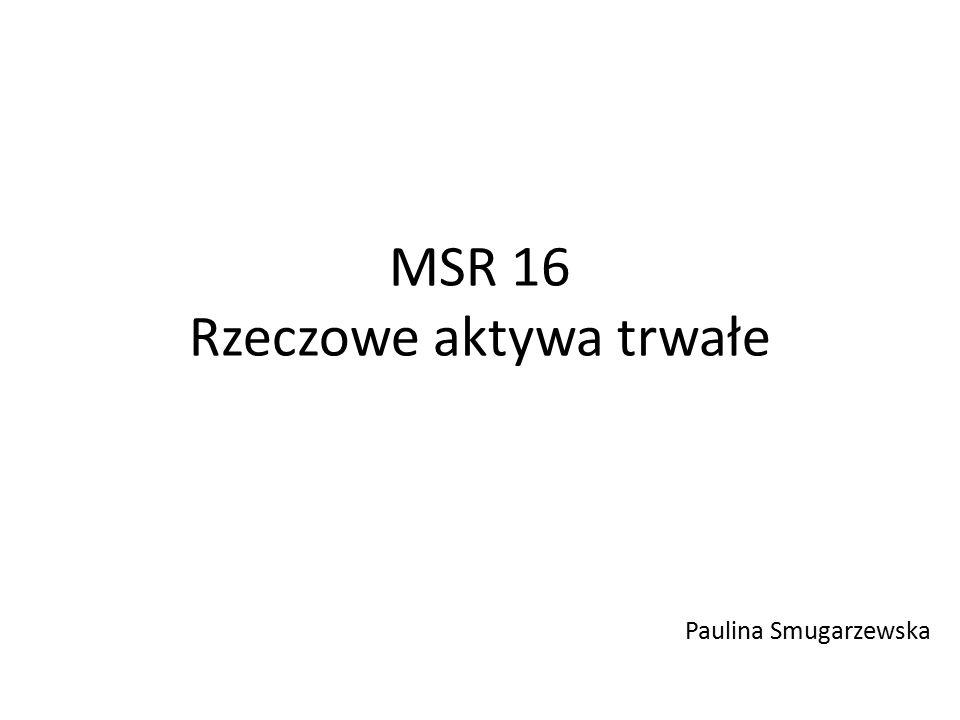 MSR 16 Rzeczowe aktywa trwałe Paulina Smugarzewska
