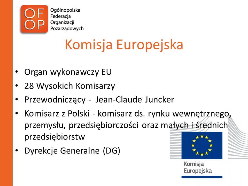 Komisja Europejska Organ wykonawczy EU 28 Wysokich Komisarzy Przewodniczący - Jean-Claude Juncker Komisarz z Polski - komisarz ds.