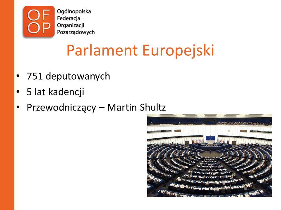 Parlament Europejski 751 deputowanych 5 lat kadencji Przewodniczący – Martin Shultz