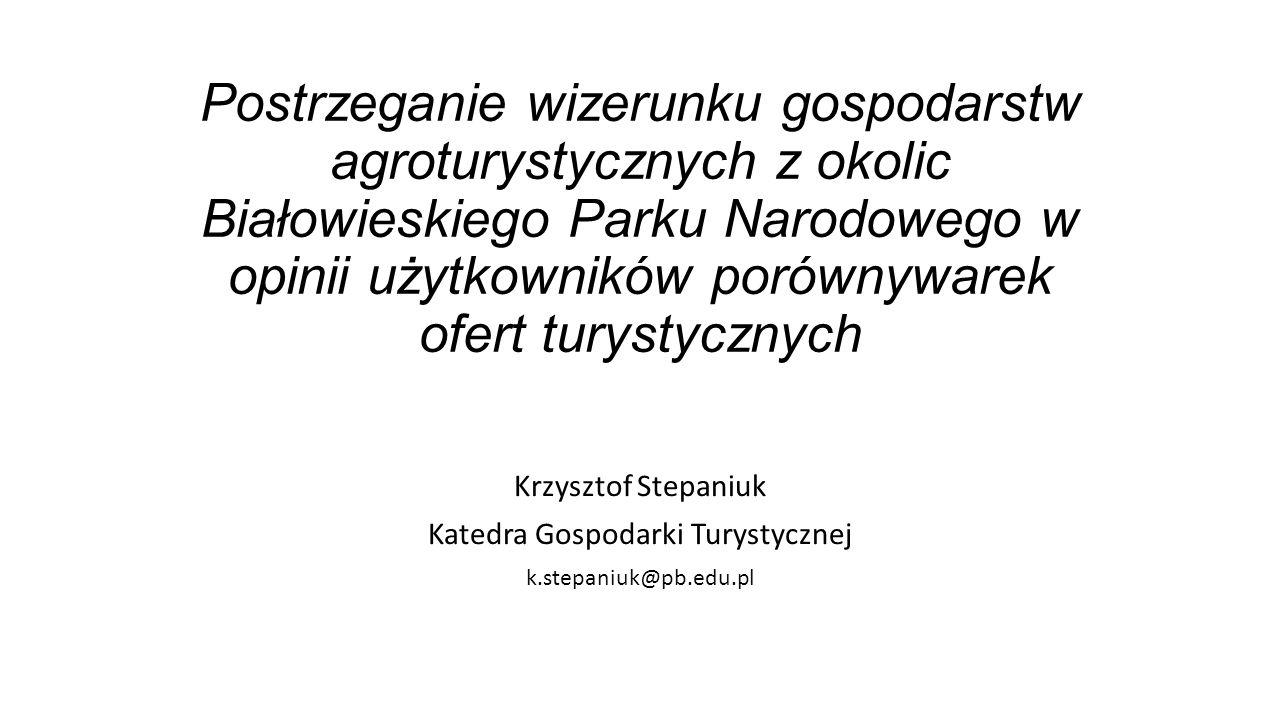 Postrzeganie wizerunku gospodarstw agroturystycznych z okolic Białowieskiego Parku Narodowego w opinii użytkowników porównywarek ofert turystycznych K